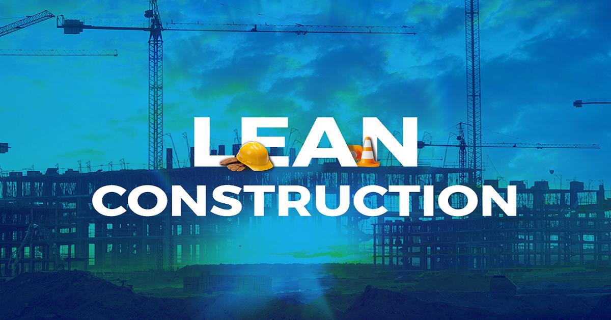 Lean Construction: ventajas de su aplicación en proyectos de construcción