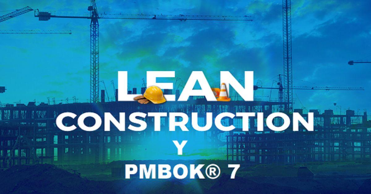 ¿Cómo se complementan Lean Construction y el PMI-PMBOK®7?